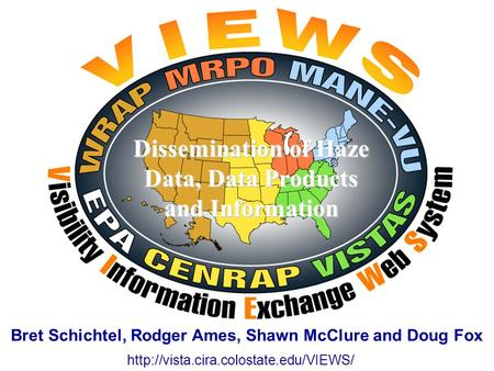 Dissemination of Haze Data, Data Products and Information  Bret Schichtel, Rodger Ames, Shawn McClure and Doug Fox.