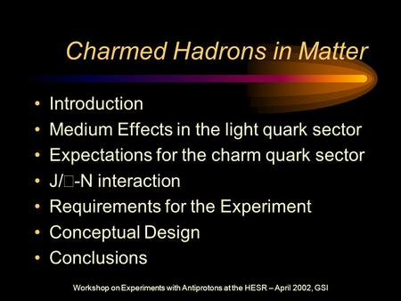 Workshop on Experiments with Antiprotons at the HESR – April 2002, GSI Charmed Hadrons in Matter Introduction Medium Effects in the light quark sector.