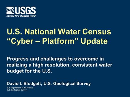 "U.S. Department of the Interior U.S. Geological Survey U.S. National Water Census ""Cyber – Platform"" Update Progress and challenges to overcome in realizing."