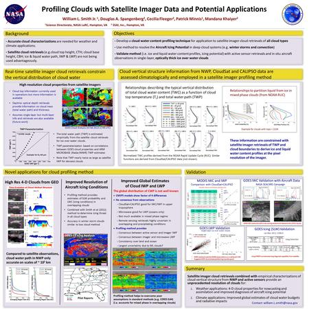 Profiling Clouds with Satellite Imager Data and Potential Applications William L. Smith Jr. 1, Douglas A. Spangenberg 2, Cecilia Fleeger 2, Patrick Minnis.