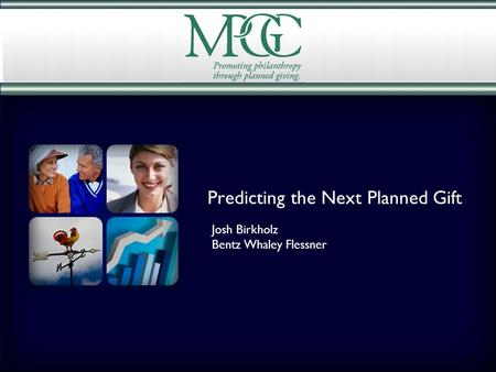 Predicting the Next Planned Gift Josh Birkholz Bentz Whaley Flessner.