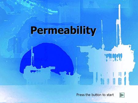 Press the button to start Permeability Permeability Home DevelopersReferencesSummary 1: What is Permeability 2: The Darcy Law 3: Measurements Back Next.