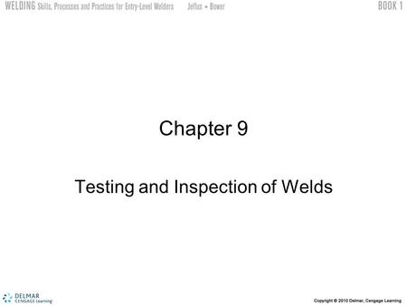 Chapter 9 Testing and Inspection of Welds. Objectives Contrast six differences between mechanical or destructive and nondestructive testing List the 12.