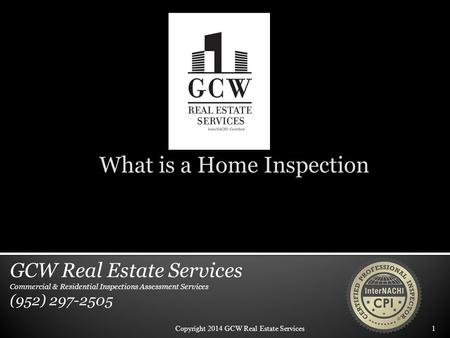 What is a Home Inspection Copyright 2014 GCW Real Estate Services1 GCW Real Estate Services Commercial & Residential Inspections Assessment Services (952)
