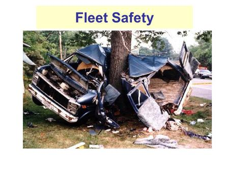Fleet Safety. Introduction: Why Address Fleet Accidents Frequency of Fleet Accidents (NSC) 22% of workplace fatalities were highway accidents 80-90% were.