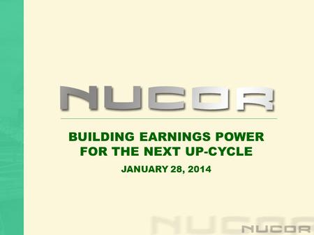 BUILDING EARNINGS POWER FOR THE NEXT UP-CYCLE JANUARY 28, 2014.