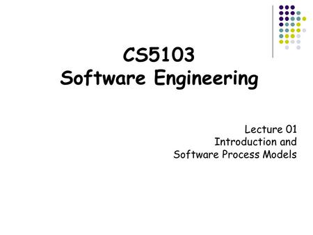 CS5103 Software Engineering Lecture 01 Introduction and Software Process Models.