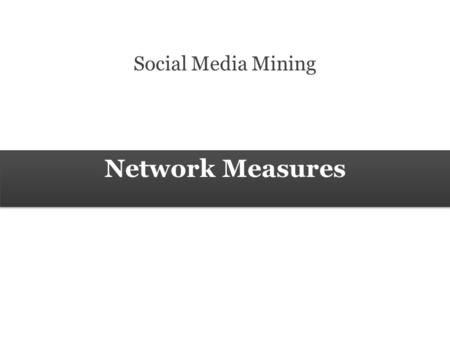Network Measures Social Media Mining. 2 Measures and Metrics 2 Social Media Mining Network Measures Klout.