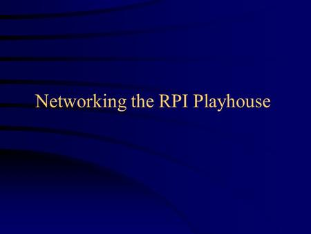 Networking the RPI Playhouse. Proposal Provide 10 or 100 megabit Internet connectivity to the RPI Playhouse Provide Thirty-Four 10 or 100 megabit intranet.