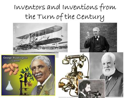 Inventors and Inventions from the Turn of the Century.