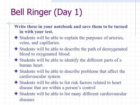 Bell Ringer (Day 1) Write these in your notebook and save them to be turned in with your test. Students will be able to explain the purposes of arteries,