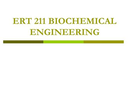 ERT 211 BIOCHEMICAL ENGINEERING. Course Outcome  Ability to describe the usage and methods for cultivating plant and animal cell culture.