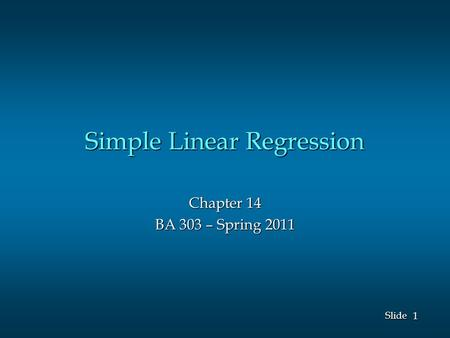 1 1 Slide Simple Linear Regression Chapter 14 BA 303 – Spring 2011.
