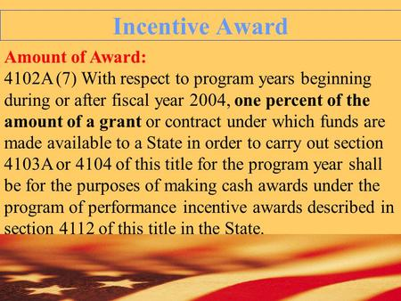Incentive Award Amount of Award: 4102A (7) With respect to program years beginning during or after fiscal year 2004, one percent of the amount of a grant.
