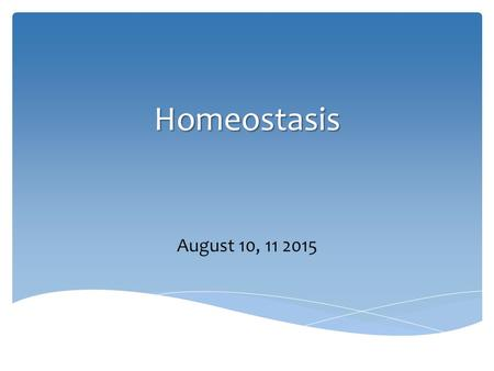 Homeostasis August 10, 11 2015.  The maintenance of relatively stable internal conditions  Dynamic process – the body is constantly regulating to keep.