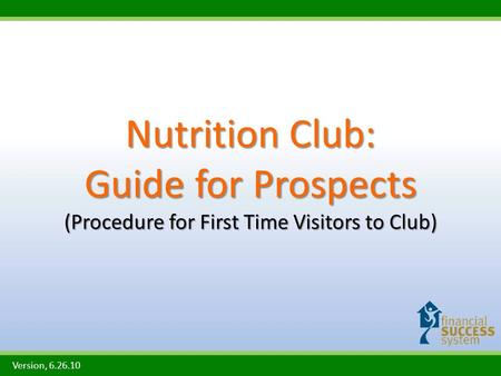 Nutrition Club: Guide for Prospects (Procedure for First Time Visitors to Club) Version, 6.26.10.