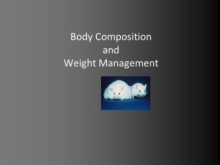 Body Composition and Weight <strong>Management</strong>. Unit 5: Body Composition and Weight <strong>Management</strong> OBJECTIVES FOR THIS UNIT: Students will: 1) Understand the various.