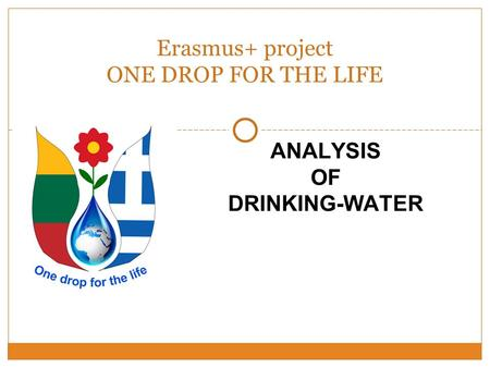 ANALYSIS OF DRINKING-WATER Erasmus+ project ONE DROP FOR THE LIFE.
