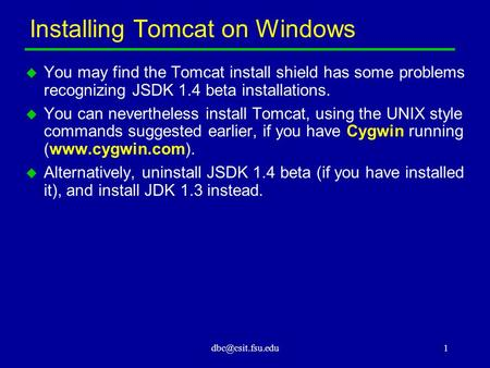 Installing Tomcat on Windows  You may find the Tomcat install shield has some problems recognizing JSDK 1.4 beta installations.  You.