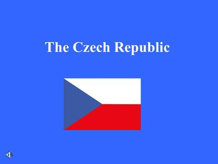 The Czech Republic. The Czech Republic is a small country. It is situated in the middle of Europe. Its population is more than 10 mil. people. The President.