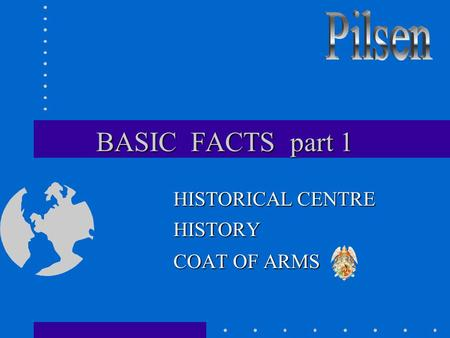 BASIC FACTS part 1 HISTORICAL CENTRE HISTORY COAT OF ARMS.