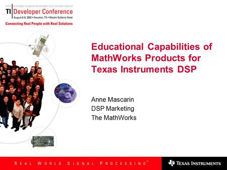 Educational Capabilities of MathWorks Products for Texas Instruments DSP Anne Mascarin DSP Marketing The MathWorks.