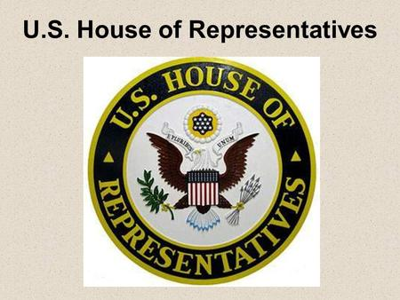 U.S. House of Representatives. Welcome to the U.S. House of Representatives.