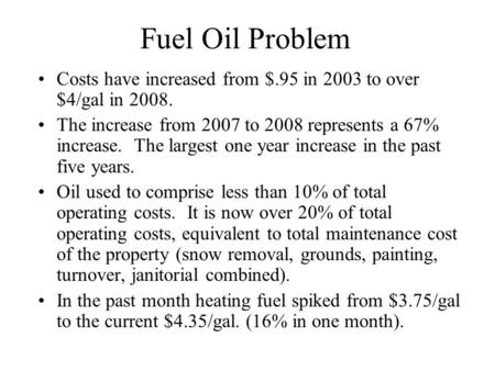 Fuel Oil Problem Costs have increased from $.95 in 2003 to over $4/gal in 2008. The increase from 2007 to 2008 represents a 67% increase. The largest one.