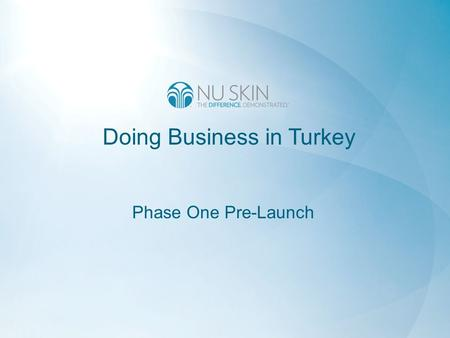 Doing Business in Turkey Phase One Pre-Launch. 1 2 3 Structure of Nu Skin Turkey Operations Distributors/Customers In Turkey Region-wide Call Center and.