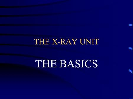 THE X-RAY UNIT THE BASICS WHAT FOUR COMPONENTS ARE IN TYPICAL RADIOGRAPHIC ROOM? 1. X-RAY TUBE 2. OPERATING CONSOLE 3. HIGH VOLTAGE GENERATOR 4. X-RAY.