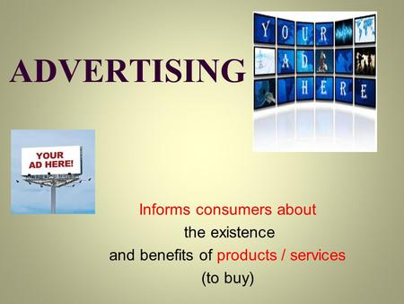 ADVERTISING Informs consumers about the existence