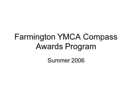 Farmington YMCA Compass Awards Program Summer 2006.