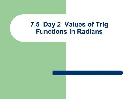7.5 Day 2 Values of Trig Functions in Radians. Ex 1) If 0 ≤  < 2  and tan  = – 1.419 in QII, find  rounded to 4 decimals QII  Change calc mode to.