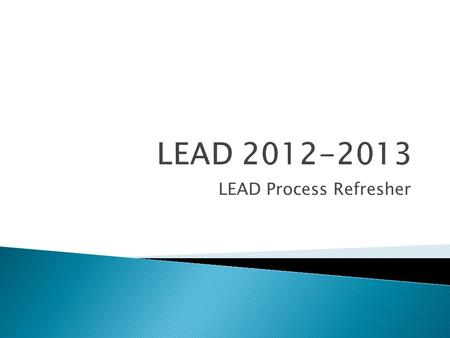 LEAD Process Refresher.  Submission dates and pacing target timeline  Updates and Changes for 2012-2013  Common pitfalls  Review of manual materials.