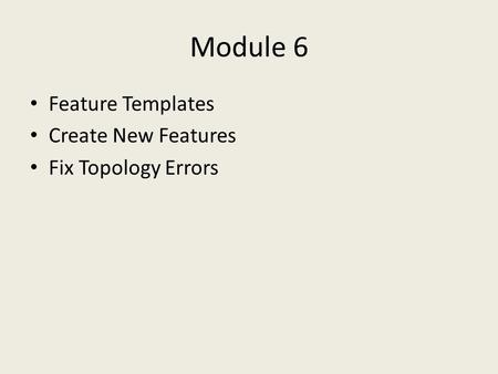 Module 6 Feature Templates Create New Features Fix Topology Errors.