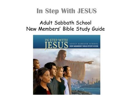 Adult Sabbath School New Members' Bible Study Guide In Step With JESUS.
