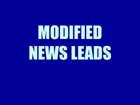 MODIFIED NEWS LEADS. Modified News Leads Believe it or not, the inverted- pyramid form can bore some people! For this reason, reporters sometimes modify.