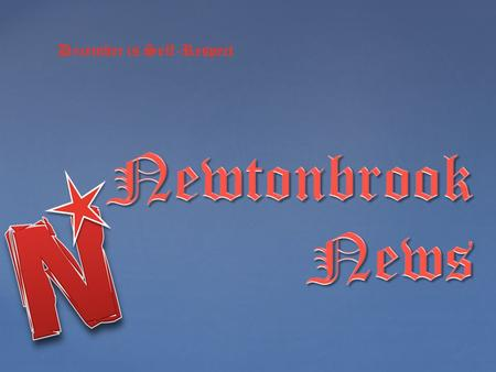 December is Self-Respect. Newtonbrook's New 2 Day Schedule Newtonbrook's New 2 Day Schedule.