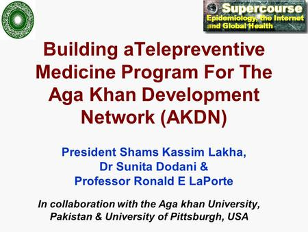 Building aTelepreventive Medicine Program For The Aga Khan Development Network (AKDN) President Shams Kassim Lakha, Dr Sunita Dodani & Professor Ronald.