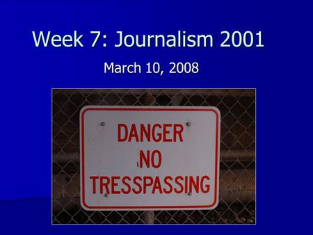 Week 7: Journalism 2001 March 10, 2008. Announcements Spring break next week! Spring break next week! –Any big plans?