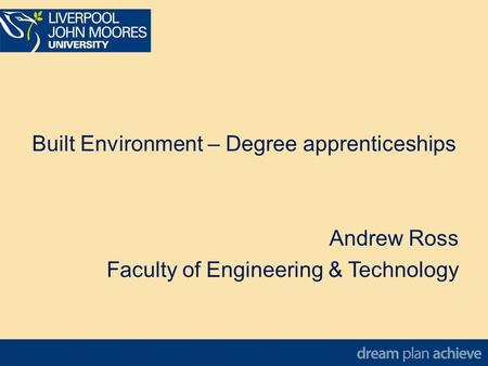 Built Environment – Degree apprenticeships Andrew Ross Faculty of Engineering & Technology.