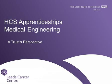 HCS Apprenticeships Medical Engineering A Trust's Perspective.
