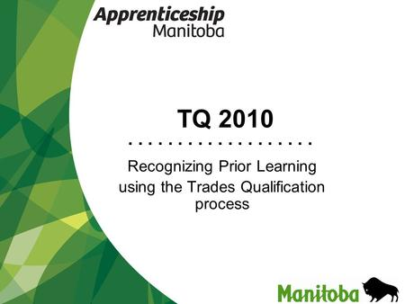 ................... TQ 2010 Recognizing Prior Learning using the Trades Qualification process.
