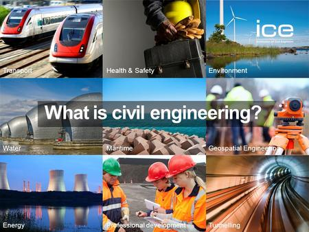 Engineering your future Institution of Civil Engineers TransportHealth & SafetyEnvironment WaterMaritimeGeospatial Engineering EnergyProfessional developmentTunnelling.