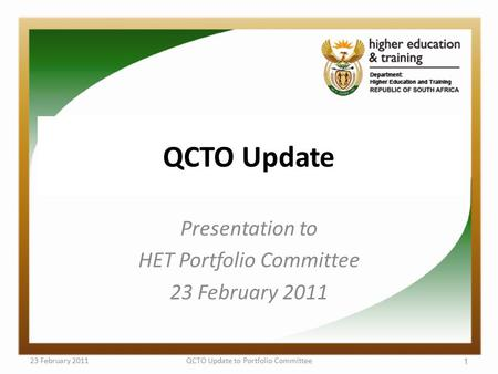 QCTO Update Presentation to HET Portfolio Committee 23 February 2011 QCTO Update to Portfolio Committee 1.