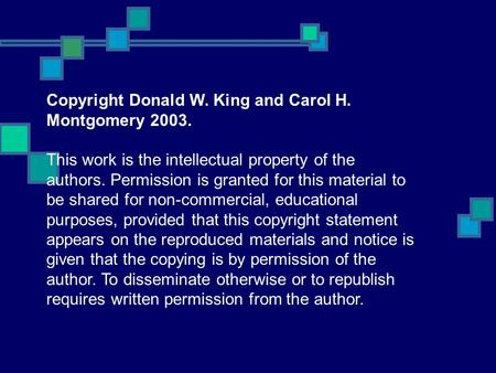 Copyright Donald W. King and Carol H. Montgomery 2003. This work is the intellectual property of the authors. Permission is granted for this material to.