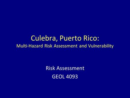 Culebra, Puerto Rico: Multi-Hazard Risk Assessment and Vulnerability Risk Assessment GEOL 4093.