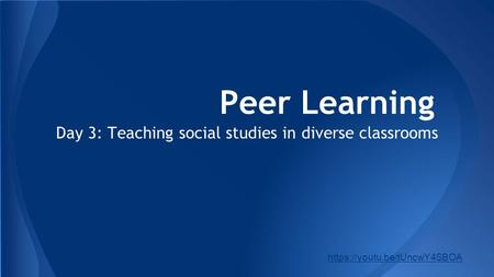 Day 3: Teaching social studies in diverse classrooms