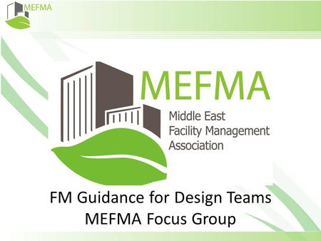 FM Guidance for Design Teams MEFMA Focus Group. Team Members Neil Blakey FM Consultant, Mace Macro Stuart Clayton Project Manager, Serco Middle East Ryan.