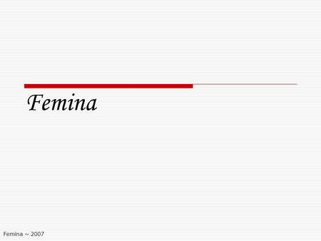 Femina ~ 2007 Femina. The overall picture …  Femina has 904,000 readers all India  This is the largest readership of any Women ' s English Magazine.